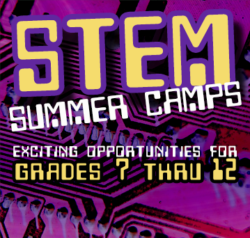 STEM summer camps. Exciting opportunities for grades 7 thru 12.